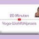 20 Minten Yoga-Video - Yoga-Wohlfühlpraxis
